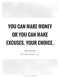 Making Money Quotes Enchanting You Can Make Money Or You Can Make Excuses Your Choice Picture Quotes