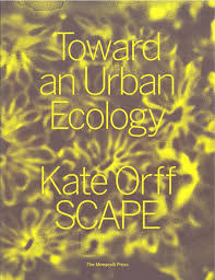 new essay in  quot toward an urban ecology quot    landscape archipelagoa great new book by kate orff and scape features a new essay of mine called  quot public sediment quot   the essay draws on my work   colleagues in the dredge