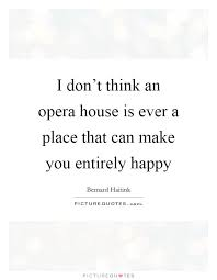 Opera Quotes Unique Opera House Quotes Sayings Opera House Picture Quotes