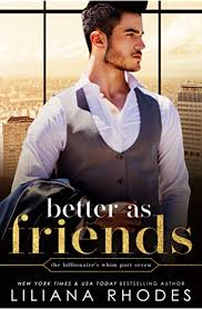 Better As Friends (The Billionaire's Whim Book 7) - Kindle edition by  Rhodes, Liliana, Tan, Clarise, Proofreader, The Passionate. Literature &  Fiction Kindle eBooks @ Amazon.com.