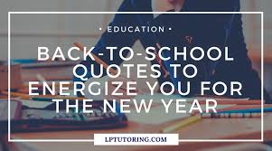 BacktoSchool Quotes To Energize You For The New School Year LP Extraordinary School Quotes