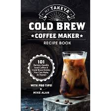 Measure coffee grounds into a measuring cup. My Takeya Cold Brew Coffee Maker Recipe Book 101 Barrista Quality Iced Coffee Cold Brew Drinks You Can Make At Home By Mike Alan