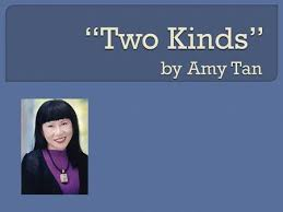 two kinds by amy tan introducing the story ppt ldquotwo kindsrdquo is an excerpt from amy tan s novel the joy luck