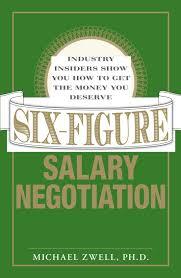 six figure salary negotiation industry insiders get you the money six figure salary negotiation industry insiders get you the money you deserve michael zwell 9781598694949 com books