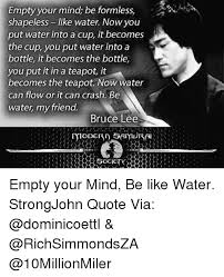 Bruce Lee Water Quote Awesome Empty Your Mind Be Formless Shapeless Like Water Nowyou Put Water