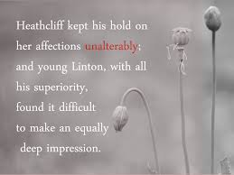 for cathy linton does not compare to heathcliff wuthering quotes heathcliff kept his hold on her affections unalterably and young linton all his