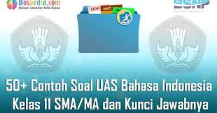 Untuk contoh soal un (unbk) bahasa indonesia smp tahun 2020. Lengkap 50 Contoh Soal Uas Bahasa Indonesia Kelas 11 Sma Ma Dan Kunci Jawabnya Terbaru Bospedia