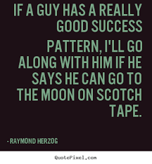Really Good Quotes Awesome Really Good Quotes Impressive Raymond Herzog Photo Quotes If A Guy