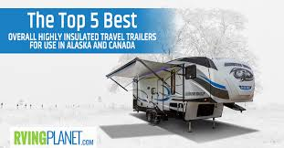highly insulated travel trailers for