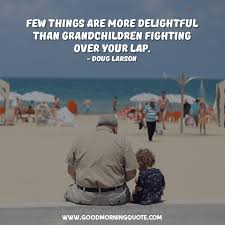 Grandchildren Quotes That You Will Love Good Morning Quote