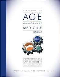 textbook of age management cine volume 1 mastering healthy aging nutrition exercise and hormone replacement therapy 1st edition