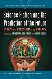 science fiction and the prediction of the future essays on  science fiction and the prediction of the future essays on foresight and fallacy westfahl gary streaming internet archive
