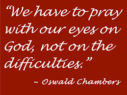 Oswald Chambers Quotes Interesting We Have To Pray With Our Eyes On God Not On The Sermon Quotes