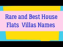 Rare and Best House Flats Villas Names Unique vastu