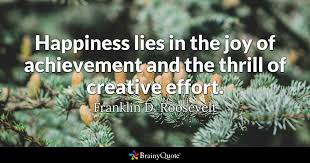 Franklin D Roosevelt Quotes 22 Amazing Happiness Lies In The Joy Of Achievement And The Thrill Of Creative
