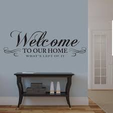 welcome to our home whats left of it wall decal living