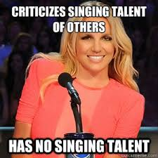 hey you can sing! now stop being ugly - Scumbag Britney Spears ... via Relatably.com