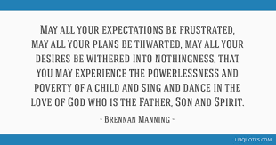 Brennan Manning Quotes Classy May All Your Expectations Be Frustrated May All Your Plans Be