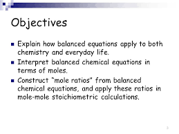objectives explain how balanced equations apply to both chemistry and everyday life interpret balanced chemical