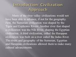 introductions conclusions many ancient river valley  many of the river valley civilizations would not have been able to advance if not