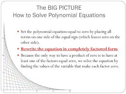 the big picture how to solve polynomial equations set the polynomial equation equal to zero by