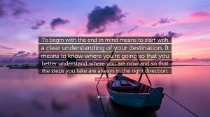 "Direction Quotes Fascinating Stephen R Covey Quote ""To Begin With The End In Mind Means To"