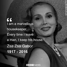 Zsa zsa gabor was a celebrity and socialite for decades mostly for being herself. Zsa Zsa Gabor In Her Own Words Bbc News