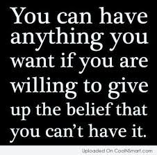 Belief Quotes Extraordinary You Can Have Anything You Want If You Are Willing To Give Up The