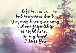 Life Moves On Quotes Enchanting Life Moves On But Memories Don't You May Have Gone Away But Our