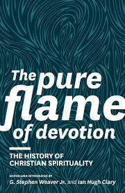 the pure flame of devotion the history of christian spirituality the pure flame of devotion the history of christian spirituality g stephen weaver jr ian hugh clary donald s whitney 9781894400541 com