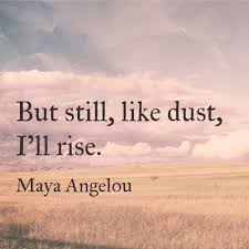 Survival Quotes Enchanting But Still Like Dust I'll Rise Maya Angelou Quote I'll Rise