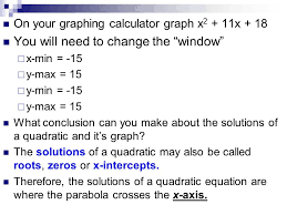 on your graphing calculator graph x 2 11x 18 you will need to change 6 solving quadratic equations