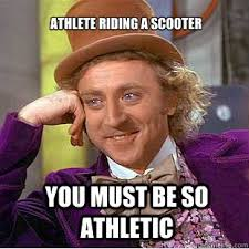Athlete riding a scooter You must be so athletic - Willy Wonka ... via Relatably.com