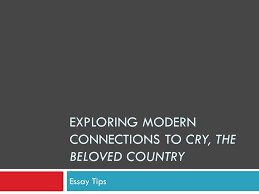 exploring modern connections to cry the beloved country essay  1 exploring modern connections to cry the beloved country essay tips