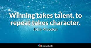 John Wooden Quotes Custom Winning Takes Talent To Repeat Takes Character John Wooden