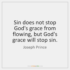 God's Grace Quotes Classy Sin Does Not Stop God's Grace From Flowing But God's Grace Will