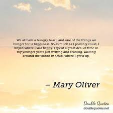 Mary Oliver Happiness Quotes Double Quotes Magnificent Mary Oliver Love Quotes
