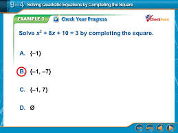 11 example 3 a 1 b 1 7 c 1 7 d Ø solve x 2 8x 10 3 by completing the square