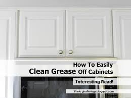 how to easily clean grease off cabinets how to get grease off of kitchen cabinets