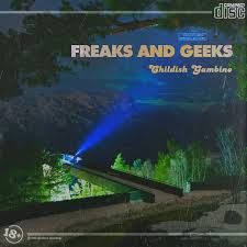 Childish Gambino - Freaks and Geeks ...