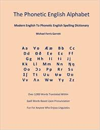 Ipa is a phonetic notation system that uses a set of symbols to represent each. The Phonetic English Alphabet Modern English To Phonetic English Spelling Dictionary Garrett Michael Ferris 9781508989622 Amazon Com Books