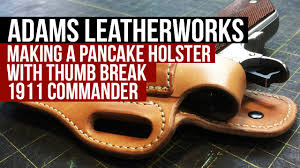 making a pancake leather holster with thumb break 1911 commander adams leatherworks