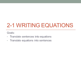 2 1 writing equations goals translate sentences into equations