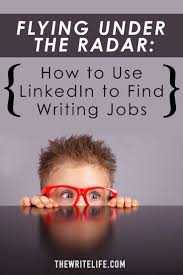 flying under the radar how to use linkedin to writing jobs how to use linkedin