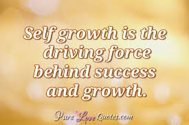 Self Growth Quotes Delectable Self Growth Is The Driving Force Behind Success And Growth