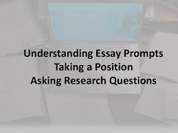 understanding essay prompts taking a position and asking research q