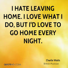 Leaving Home Quotes Extraordinary Charlie Watts Home Quotes QuoteHD