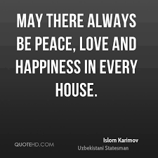 Quotes About Peace And Love Extraordinary Islom Karimov Happiness Quotes QuoteHD