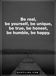 Quotes On Being Honest With Yourself Best Of Quotes Be Real Be Yourself Be Unique Be True Be Honest Be