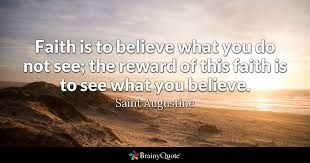 Saint Quotes Simple Faith Is To Believe What You Do Not See The Reward Of This Faith Is
